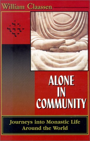 Alone in Community: Journey Into Monastic Life Around the World William Claassen