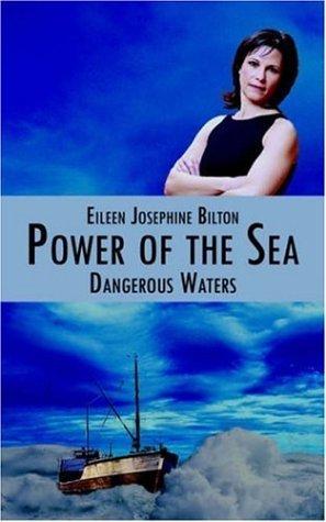 Power of the Sea: Dangerous Waters  by  Eileen Josephine Bilton