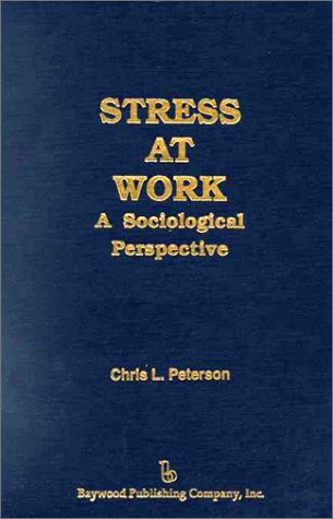 Stress at Work: A Sociological Perspective  by  Chris L. Peterson