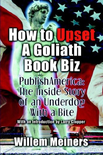 How to Upset a Goliath Book Biz: Publishamerica: The Inside Story of an Underdog with a Bite  by  Willem Meiners
