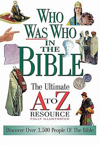 Who Was Who In The Bible The Ultimate A To Z Resource Series Nelson Reference