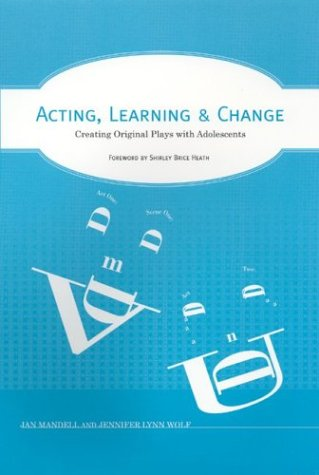 Acting, Learning, and Change: Creating Original Plays with Adolescents Jan Mandell