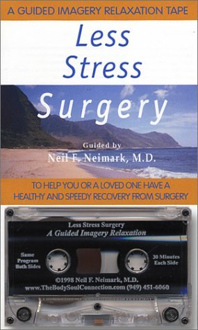 Less Stress Surgery : A Guided Imagery Relaxation Tape Neil F. Neimark