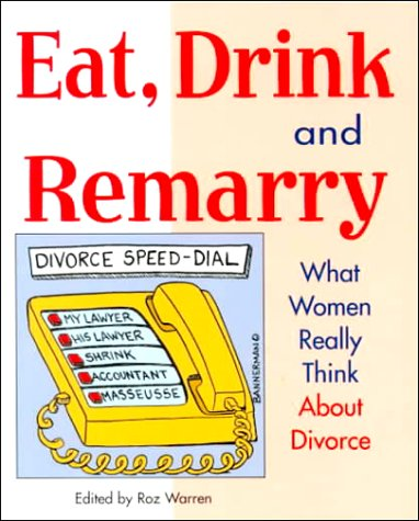 Eat, Drink & Remarry: What Women Really Think about Divorce  by  Roz Warren