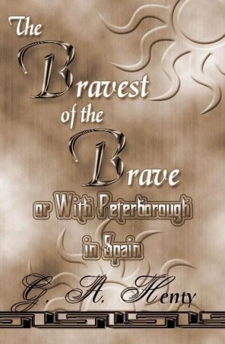 The Bravest Of The Brave: With Peterborough In Spain  by  G.A. Henty