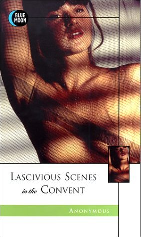 Lascivious Scenes in the Convent  by  James Holmes