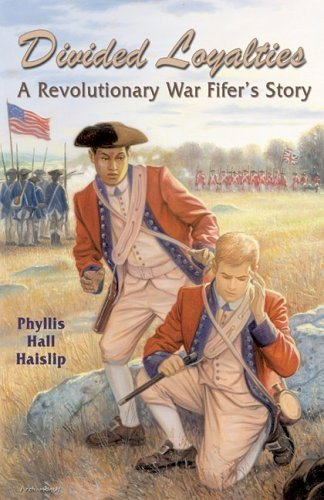 Divided Loyalties: A Revolutionary War Fifers Story  by  Phyllis Hall Haislip