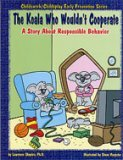 The Koala Who Wouldnt Cooperate: A Story About Responsible Behavior Lawrence E. Shapiro