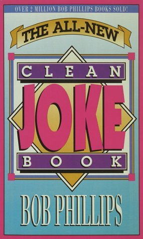 The All-New Clean Joke Book  by  Bob Phillips