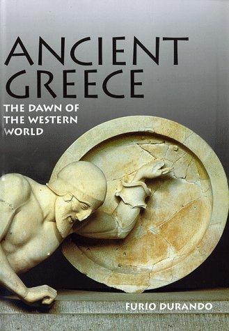 Ancient Greece: The Dawn of the Western World  by  Furio Durando