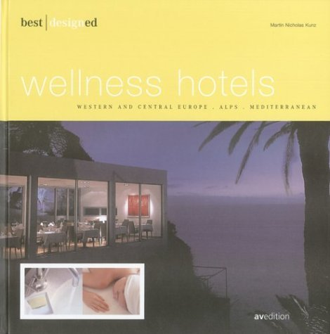 best designed wellness hotels Western and Central Europe, Alps, and Mediterranean  by  Martin Nicholas Kunz
