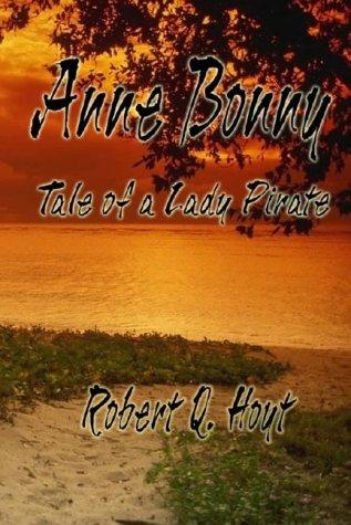 Anne Bonny: Tale of a Lady Pirate Robert Q. Hoyt