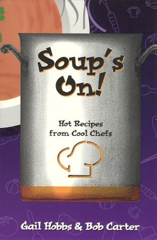 Soups on: Hot Recipes from Cool Chefs (Cookbooks and Restaurant Guides) (Cookbooks and Restaurant Guides) Gail Hobbs