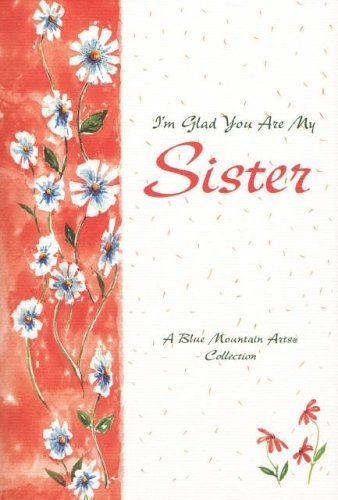 Im Glad You Are My Sister: A Blue Mountain Arts Collection  by  Blue Mountain Arts
