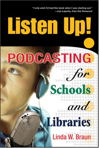 Listen Up!: Podcasting for Schools and Libraries  by  Linda W. Braun