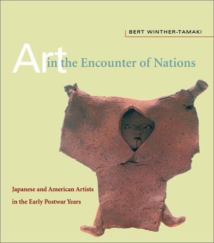 Art In The Encounter Of Nations: Japanese And American Artists In The Early Postwar Years  by  Bert Winther-Tamaki