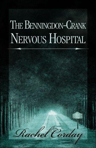 The Benningdon-Crank Nervous Hospital Rachel Corday