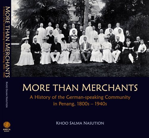 More Than Merchants: A History Of The German Speaking Community In Penang, 1800s 1940s  by  Khoo Salma Nasution