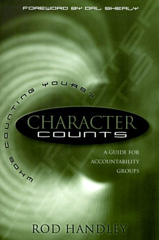 Character Counts: A Guide for Accountability Groups Rod Handley