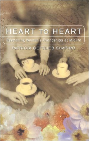 Heart to Heart: Deepening Friendships between Women at Midlife  by  Patricia Gottlieb Shapiro