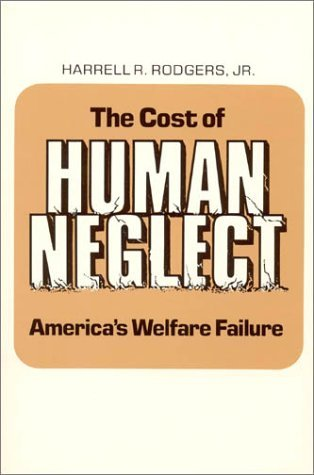 The Cost of Human Neglect  by  Harrell R. Rodgers Jr.