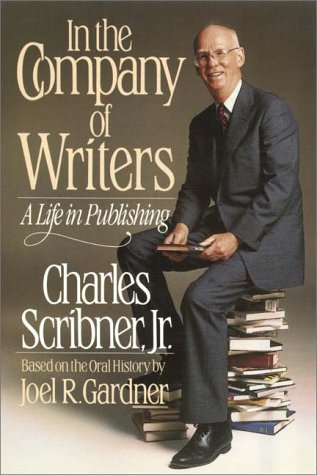 In The Company Of Writers  by  Charles Scribner