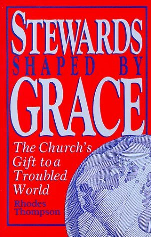 Stewards Shaped Grace: The Churchs Gift to a Troubled World by Rhodes Thompson