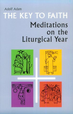 The Key to Faith: Meditations on the Liturgical Year Patrick Madigan