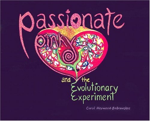 Passionate Pinky and the Evolutionary Experiment  by  Carol Heywood-Babrauskas