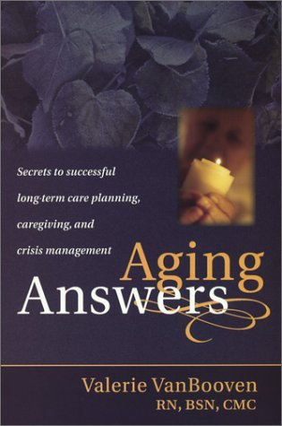 Aging Answers: Secrets to Successful Long-Term Care Planning, Caregiving, and Crisis Management Valerie VanBooven