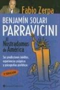 Benjamin Solari Parravicini: El Nostradamus de America: Sus Predicciones Ineditas, Experiencias Psiquicas y Psicografias Profeticas Fabio Zerpa