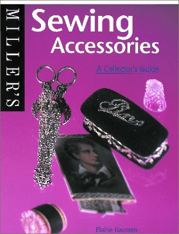 Millers: Sewing Accessories: A Collectors Guide Elaine Gaussen