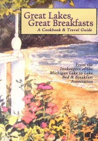 Great Lakes, Great Breakfasts: A Cookbook & Travel Guide  by  Innkeepers of the Michigan Lake to Lake