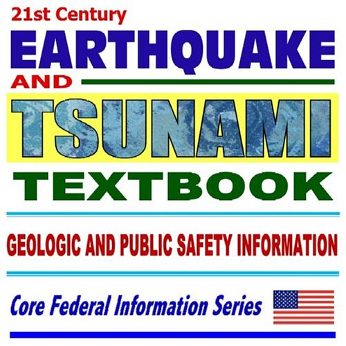 21st Century Earthquake And Tsunami Textbook ¿ Critical Geologic And Public Safety Information ¿ Tsunamis, Plate Tectonics, Seismology, Volcanic Activity, Protection From Tsunamis Tsunami Information Center