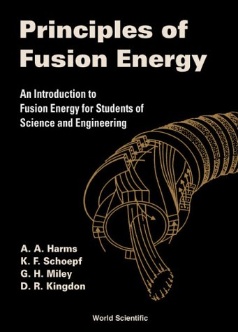 Principles Of Fusion Energy:  An Introduction To Fusion Energy For Students Of Science And Engineering A.A. Harms