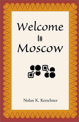 Welcome to Moscow  by  Nolan K. Kerschner