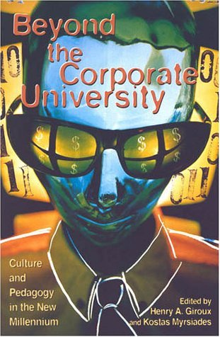 Beyond the Corporate University: Culture and Pedagogy in the New Millennium  by  Henry A. Giroux