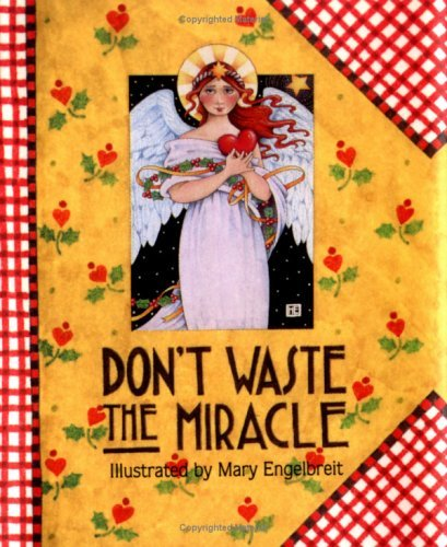 Dont Waste the Miracle  by  Mary Engelbreit