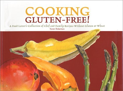 Cooking Gluten Free! A Food Lovers Collection Of Chef And Family Recipes Without Gluten Or Wheat Karen Robertson