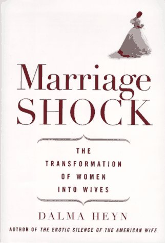Marriage Shock: The Transformation of Women into Wives  by  Dalma Heyn