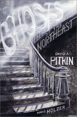 Ghosts of the Northeast  by  David J. Pitkin