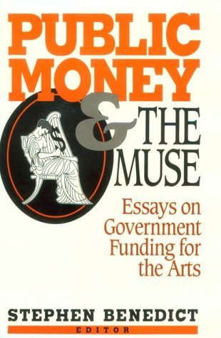 Public Money and the Muse: Essays on Government Funding for the Arts  by  Stephen Benedict