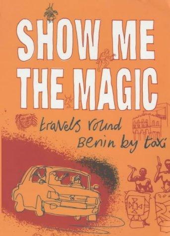 Show Me The Magic (tpb): Travels Around Benin By Taxi Annie Caulfield