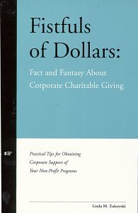 Fistfuls of Dollars: Fact and Fantasy about Corporate Charitable Giving  by  Linda Zukowski