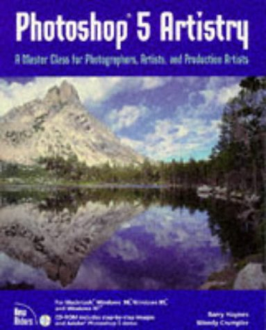 Photoshop 5 Artistry: A Master Class for Photog- Raphers, Artists, & Production Artists [With Contains Images, Masks, Levels & Curve Settings...]  by  Barry Haynes