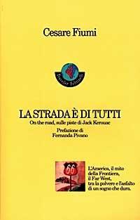 La strada è di tutti: On the road, sulle piste di Jack Kerouac  by  Cesare Fiumi
