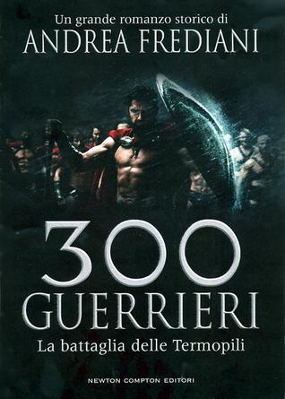300 guerrieri: La battaglia delle Termopili  by  Andrea Frediani