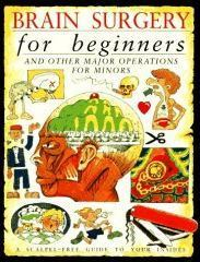 Brain Surgery For Beginners And Other Major Operations For Minors  by  Steve Parker