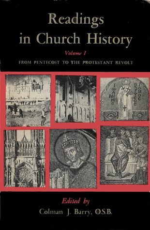 Readings in Church History, Vol 1: From Pentecost to the Protestant Revolt  by  Colman James Barry