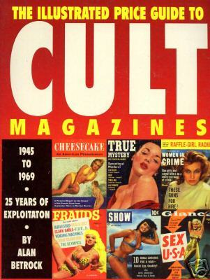 The Illustrated Price Guide to Cult Magazines, 1945 to 1969: 25 Years of Exploitaton Alan Betrock